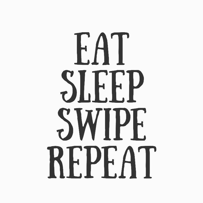 eat-sleep-swipe-repeat
